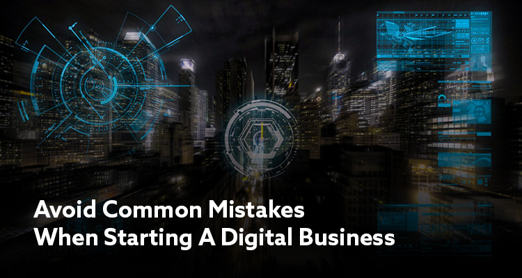 Avoid These Common Mistakes When Starting A Digital Business