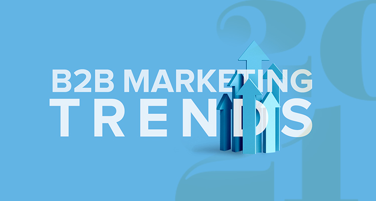 B2B Marketing: What Will Be Trending In 2021?