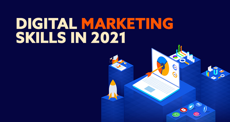 3 Important Digital Marketing Skills You Need In 2021