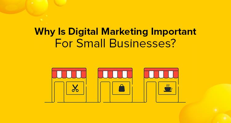 Why Is Digital Marketing Important For Small Businesses?