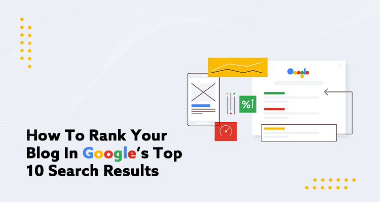 How To Rank Your Blog In Google's Top 10 Search Results